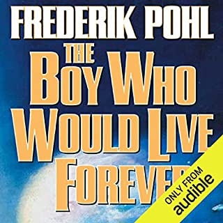 The Boy Who Would Live Forever                   By:                                                                                                                                 Frederik Pohl                               Narrated by:                                                                                                                                 Oliver Wyman                      Length: 17 hrs and 55 mins     108 ratings     Overall 4.0