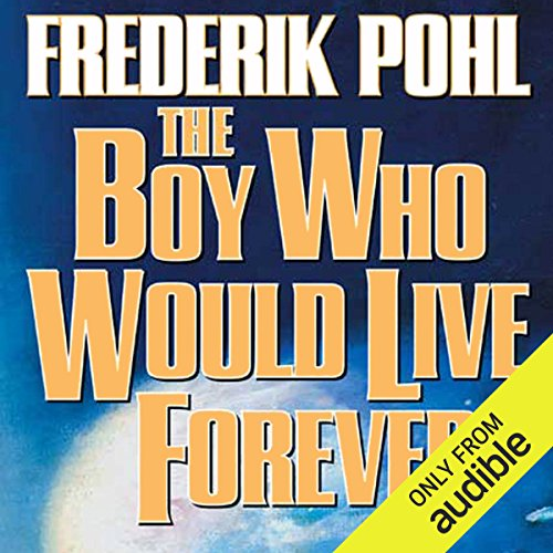 The Boy Who Would Live Forever                   By:                                                                                                                                 Frederik Pohl                               Narrated by:                                                                                                                                 Oliver Wyman                      Length: 17 hrs and 55 mins     11 ratings     Overall 4.2