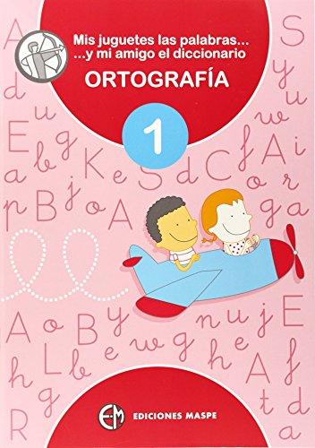 Mis juguetes, las palabras y mi amigo el diccionario diccionario ortograf¡a 1 (Ortografia)