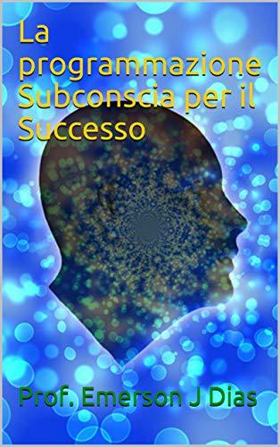 La programmazione Subconscia per il Successo