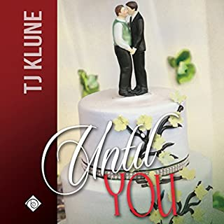 Until You     At First Sight, Book 3              By:                                                                                                                                 TJ Klune                               Narrated by:                                                                                                                                 Michael Lesley                      Length: 5 hrs and 4 mins     358 ratings     Overall 4.8
