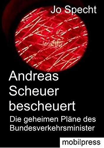 Andreas Scheuer bescheuert: Die geheimen Pläne des Bundesverkehrsministers (Ackerscholle)