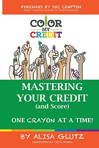 Color My Credit: Mastering Your Credit Report - And Score - One Crayon at a Time: Create YOUR Financial Legacy NOW (COLOR MY... Book 1)