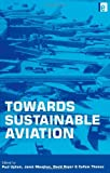 Towards Sustainable Aviation by Paul Upham (Editor) � Visit Amazon's Paul Upham Page search results for this author Paul Upham (Editor), Janet Maughan (Editor), David Raper (Editor), (1-Feb-2003) Paperback
