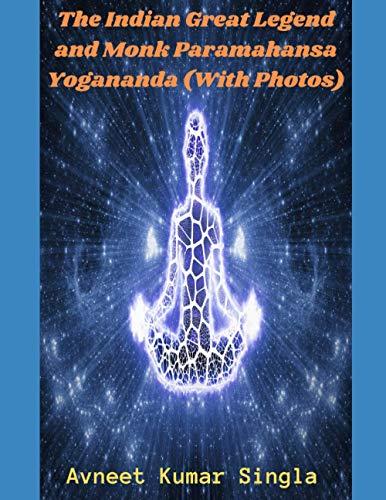 The Indian Great Legend and Monk Paramahansa Yogananda (With Photos)