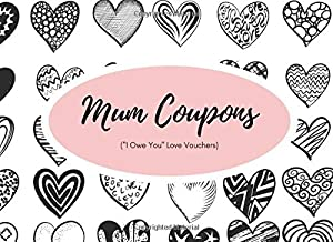 """Mum Coupons (""""I Owe You"""" Love Vouchers): Funny Valentines, Mother's Day, Happy Birthday Present 