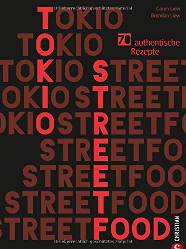 Kochbuch: Tokio Streetfood. 70 authentische Rezepte. Die Magie der Straßenküche Tokios von Ramen bis Sushi. Japanische Küche: bunt, einladend, lecker.