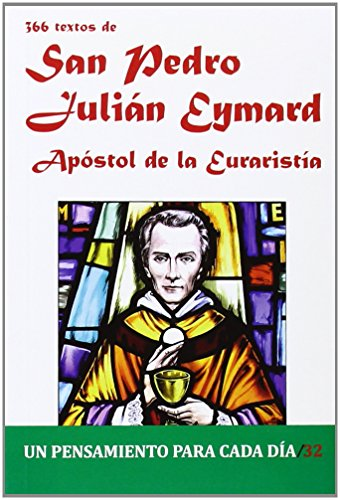 366 Textos de San Pedro Julián Eymard: Apóstol de la Eucaristía (UN PENSAMIENTO PARA CADA DIA) (Spanish Edition)