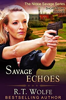 Savage Echoes (The Nickie Savage Series, Short Story Prequel) by [R.T. Wolfe]