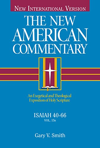 Isaiah 40-66: An Exegetical and Theological Exposition of Holy Scripture (Volume 15) (The New American Commentary)