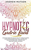 Hypnotic Gastric Band: Stop Food Addiction and Eat Healthy through Gastric Band Hypnosis, Meditation, Self-Control and Positive Affirmations - Improve your Mind and Change your Body