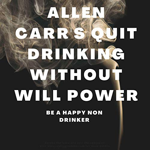 Allen Carr's Quit Drinking Without Willpower: Be a Happy Nondrinker cover art