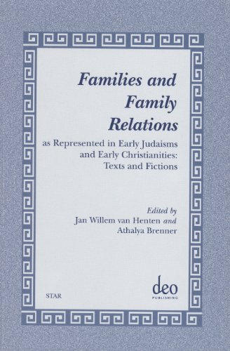 Families and Family Relations: As Represented in Early Judaisms and Early Christianities: Texts and Fictions. Papers Read at a Noster Colloquium in A: ... (Studies in Theology and Religion, Volume 2)