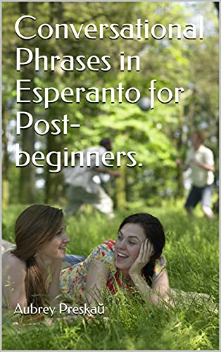 Conversational Phrases in Esperanto for Post-beginners. (Kindle Edition)