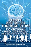 People Are Ruled through Ethic to Develop and Control: And You Thought You Knew