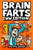 Brain Farts EWW Edition!: The World's Most Interesting, Weird, and Icky Facts from History and Science for Curious Kids