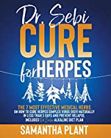 Dr. Sebi Cure for Herpes: The 7 Most Effective Medical Herbs On How To Cure Herpes Simplex Virus (HSV) Naturally In Less Than 5 Days And Prevent Relapse. Includes Dr. Sebi Alkaline Diet Plan