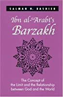 Ibn Al-'arabi's Barzakh: The Concept of the Limit and the Relationship Between God and the World by Salman H. Bashier(2004-10-07)
