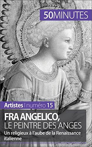 Fra Angelico, le peintre des anges: Un religieux à l'aube de la Renaissance italienne (Artistes t. 15) PDF Books