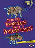 Can You Tell a Triceratops from a Protoceratops? (Lightning Bolt Books ® ― Dinosaur Look-Alikes)
