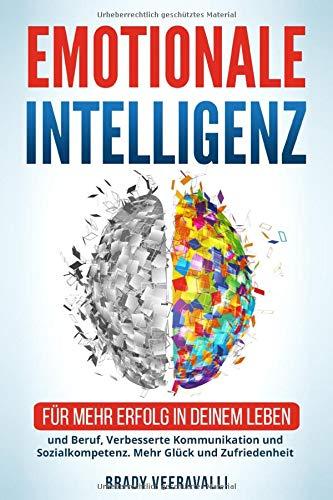 Emotionale Intelligenz: Für mehr Erfolg in deinem Leben und Beruf, Verbesserte Kommunikation und Sozialkompetenz. Mehr Glück und Zufriedenheit