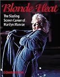 Blonde Heat: The Sizzling Screen Career of Marilyn Monroe