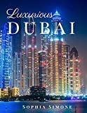 Luxurious Dubai: A Beautiful Photography Coffee Table Photobook Tour Guide Book with Photo Pictures of the Spectacular City within United Arab Emirates (UAE) in Asia. (Picture Book)