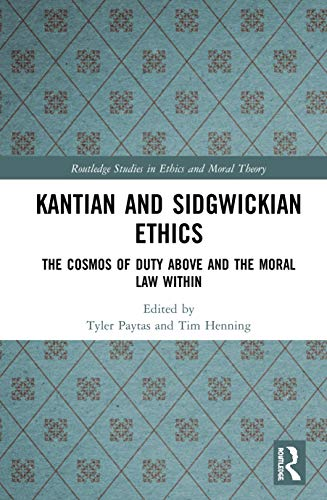 Compare Textbook Prices for Kantian and Sidgwickian Ethics: The Cosmos of Duty Above and the Moral Law Within Routledge Studies in Ethics and Moral Theory 1 Edition ISBN 9781138498099 by Paytas, Tyler,Henning, Tim