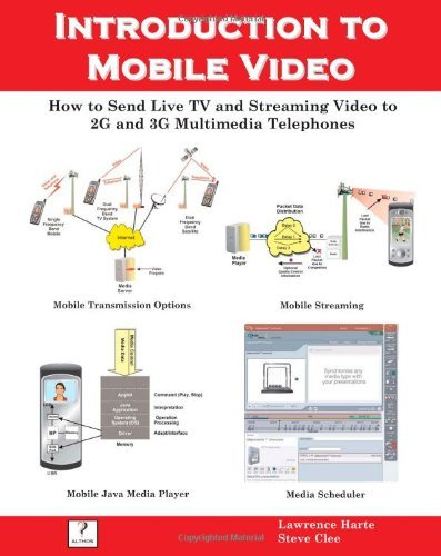 Introduction to Mobile Video, How to Send Live TV and Streaming Video to 2G and 3G Multimedia Telephones by Lawrence Harte (13-Dec-2007) Paperback