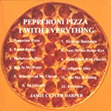 Pepperoni Pizza/I Want Everyth