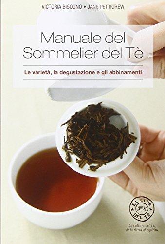 Manuale del sommelier del tè. Le varietà, la degustazione e gli abbinamenti