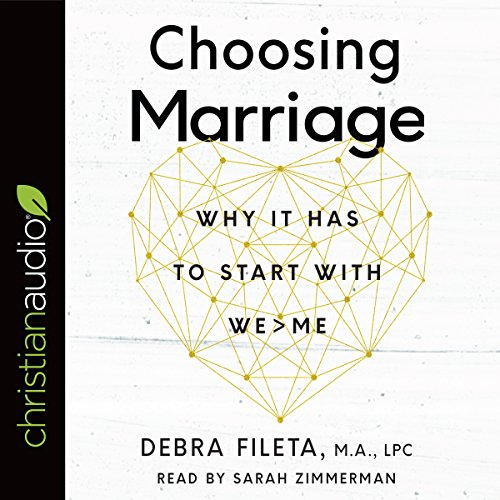 Choosing Marriage     Why It Has to Start with We>Me              By:                                                                                                                                 Debra Fileta                               Narrated by:                                                                                                                                 Sarah Zimmerman                      Length: 6 hrs and 32 mins     35 ratings     Overall 4.7