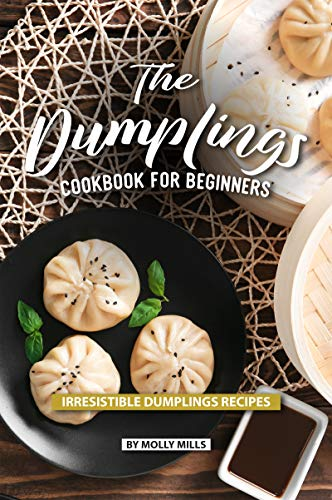The Dumplings Cookbook for Beginners: Irresistible Dumplings Recipes