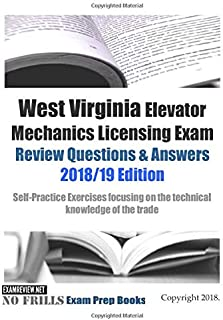West Virginia Elevator Mechanics Licensing Exam Review Questions & Answers: Self-Practice Exercises focusing on the technical knowledge of the trade