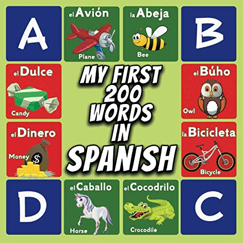 My First 200 Words in Spanish: bilingual visual dictionary Spanish english for babies and kids Age: 2-9, learn essential spanish words by attractive pictures