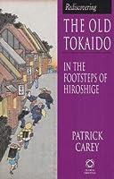 Rediscovering Old Tokaido: In the Footsteps of Hiroshige (Global Oriental Series)