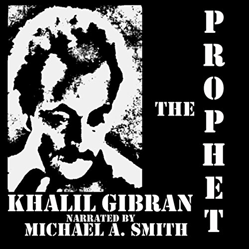 The Prophet                   By:                                                                                                                                 Khalill Gibran                               Narrated by:                                                                                                                                 Michael A. Smith                      Length: 1 hr and 21 mins     2 ratings     Overall 3.0