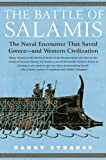 The Battle of Salamis: The Naval Encounter that Saved Greece - and Western Civilization...