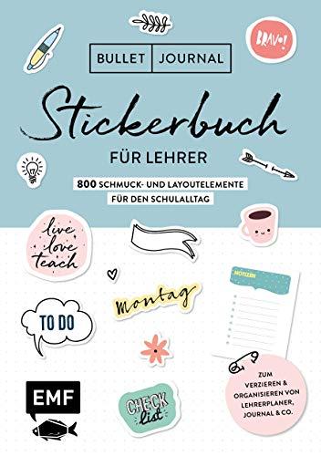 Bullet Journal – Stickerbuch für Lehrer: 800 Schmuck- und Layoutelemente für den Schulalltag: Zum praktischen Verzieren von Kalendern, Journals, ... Alle Aufkleber mit beschreibbarer Oberfläche