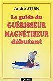 Le guide pratique du magnétiseur guérisseur débutant