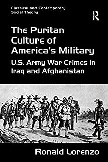 The Puritan Culture of America's Military: U.S. Army War Crimes in Iraq and Afghanistan