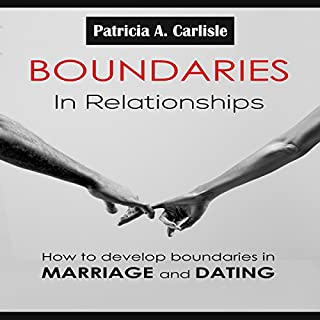 Boundaries in Relationships     How to Develop Boundaries in Marriage and Dating              By:                                                                                                                                 Patricia Carlisle                               Narrated by:                                                                                                                                 Trevor Clinger                      Length: 26 mins     19 ratings     Overall 3.0
