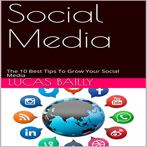 Social Media: The 10 Best Tips to Grow Your Social Media audiobook cover art