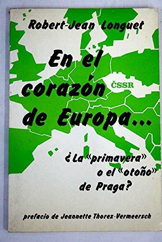 """EN EL CORAZÓN DE EUROPA. ¿La """"primavera"""" o el """"otoño"""" de Praga? Prefacio de Jeannette Thorez-Vermeersch."""