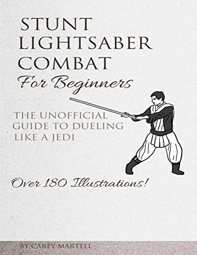 Stunt Lightsaber Combat For Beginners: The Unofficial Guide to Dueling Like a Jedi (English Edition)