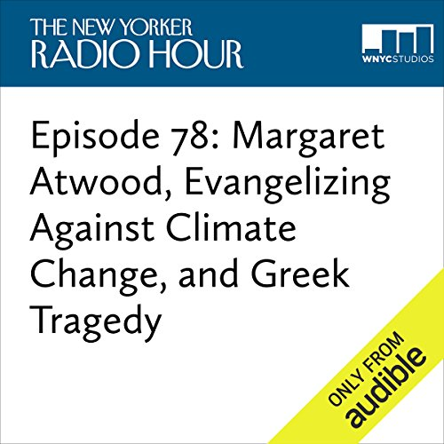 Episode 78: Margaret Atwood, Evangelizing Against Climate Change, and Greek Tragedy  audiobook cover art