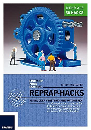 RepRap Hacks: 3D-Drucker verstehen und optimieren