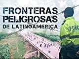 Fronteras Peligrosas de Latinoamérica