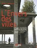 L'Envers des villes - Voyages d'architectes, inventions du monde, édition français-anglais