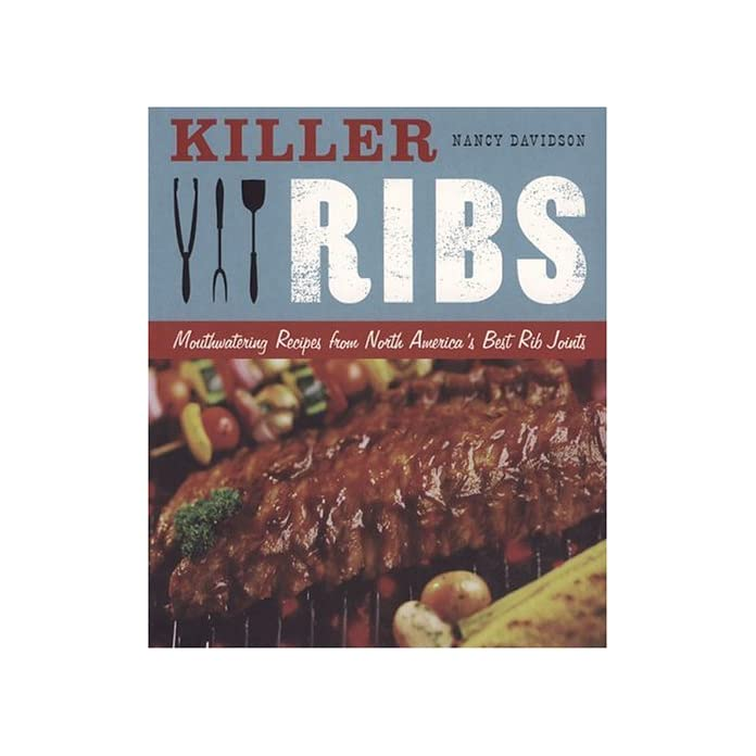 Killer Ribs Mouthwatering Recipes From Americas Best Rib Joints
